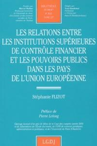 Stéphanie Flizot - Les relations entre les institutions supérieures de contrôle financier et les pouvoirs publics dans les pays de l'Union européenne.