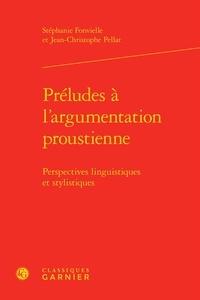 Stéphanie Fonvielle et Jean-Christophe Pellat - Préludes à l'argumentation proustienne - Perspectives linguistiques et stylistiques.