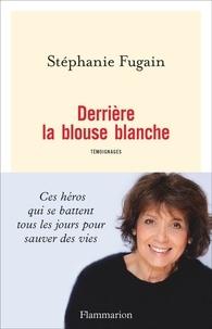 Stéphanie Fugain - Derrière la blouse blanche - Témoignages.