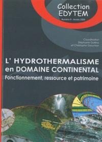 Stéphanie Gallino et Christophe Gauchon - L'hydrothermalisme en domaine continental - Fonctionnement, ressource et patrimoine.