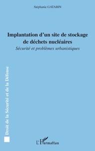 Stéphanie Gatabin - Implantation d'un site de stockage de déchets nucléaires - Sécurité et problèmes urbanistiques.