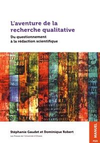 Stéphanie Gaudet et Dominique Robert - L'aventure de la recherche qualitative - Du questionnement à la rédaction scientifique.