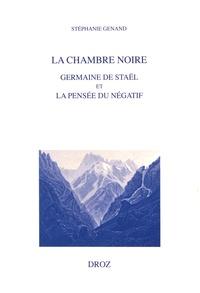 Stéphanie Genand - La chambre noire - Germaine de Staël et la pensée du négatif.