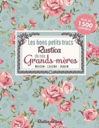 Stéphanie Gentilini et Sabine Jeannin - Les bons petits trucs Rustica de nos grands-mères - Maison - cuisine - jardin.