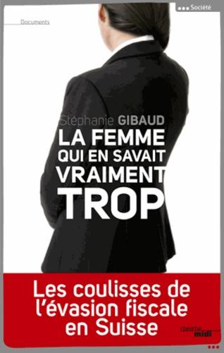 Stéphanie Gibaud - La femme qui en savait vraiment trop - Les coulisses de l'évasion fiscale en Suisse.
