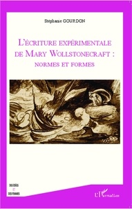 Stéphanie Gourdon - L'écriture expérimentale de Mary Wollstonecraft : normes et formes.
