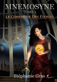 Stéphanie Gras - Mnémosyne Tome 1 - La confrérie des étoiles.