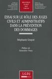 Stéphanie Grayot - Essai sur le rôle des juges civils et administratifs dans la prévention des dommages.