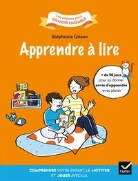 Stéphanie Grison - Apprendre à lire - Comprendre votre enfant, le motiver et jouer avec lui..