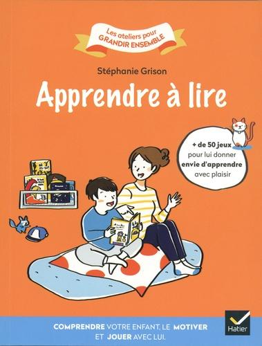 Stéphanie Grison - Apprendre à lire - Comprendre votre enfant, le motiver et jouer avec lui.