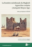 Stéphanie Guédon - La frontière méridionale du Maghreb - Approches croisées (Antiquité - Moyen Age) Volume 1.