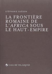 La frontière romaine de l'Africa sous le Haut-Empire - Stéphanie Guédon |