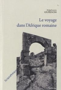 Stéphanie Guédon - Le voyage dans l'Afrique romaine.