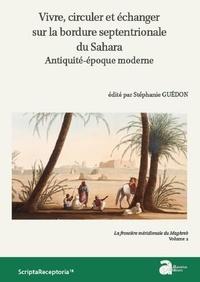 Stéphanie Guédon - Vivre, circuler et échanger sur la bordure septentrionale du Sahar, antiquité-époque moderne - La frontière méridionale du Maghreb volume 2.