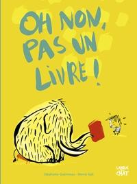 Stéphanie Guérineau et Mercè Gali - Oh non, pas un livre !.