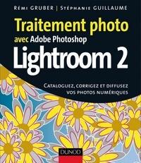 Stéphanie Guillaume et Rémi Gruber - Traitement photo avec Photoshop Lightroom 2 - Cataloguez, corrigez et diffusez vos photos numériques.