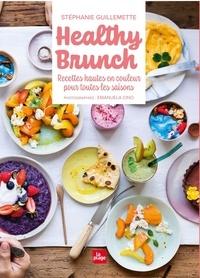 Stéphanie Guillemette - Healthy Brunch - Recettes hautes en couleur pour toutes les saisons.