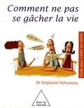 Stéphanie Hahusseau - Comment ne pas se gâcher la vie.