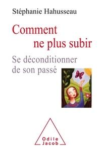 Pdf books books téléchargement gratuit Comment ne plus subir  - Se déconditionner de son passé en francais par Stéphanie Hahusseau