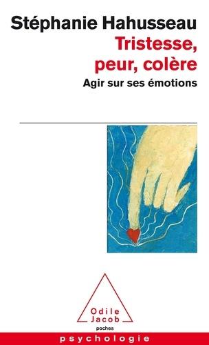 Tristesse, peur, colère. Agir sur ses émotions