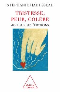 Stéphanie Hahusseau - Tristesse, peur, colère - Agir sur ses émotions.