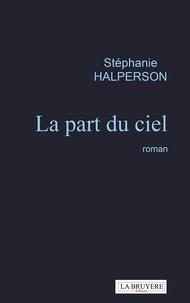 Stéphanie Halperson - La part du ciel.