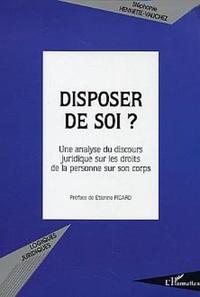 Stéphanie Hennette-Vauchez - Disposer de soi ? - Une analyse du discours juridique sur les droits de la personne sur son corps.