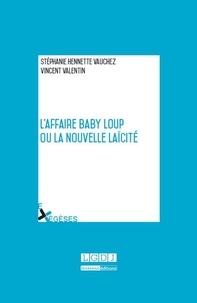 Stéphanie Hennette-Vauchez et Vincent Valentin - L'affaire Baby Loup ou la nouvelle laïcité.