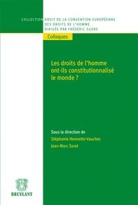 Stéphanie Hennette-Vauchez et Jean-Marc Sorel - Les droits de l'homme ont-ils constitutionnalisé le monde ?.