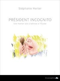 Stéphanie Herter - Président incognito - Une maman solo s'adresse à l'Elysée.