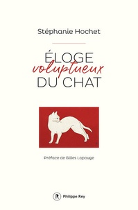 Stéphanie Hochet - Eloge voluptueux du chat.