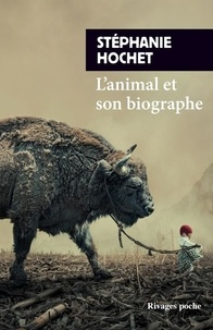 Stéphanie Hochet - L'animal et son biographe.