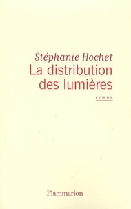 Stéphanie Hochet - La distribution des lumières.