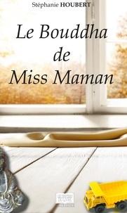 Stéphanie Houbert - Le Bouddha de Miss Maman.
