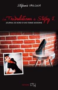 Stéphanie Jaeger - Les Tribulations de Stephy J - Journal de bord d'une femme moderne.