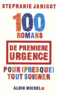 Stéphanie Janicot - 100 Romans de première urgence pour (presque) tout soigner.