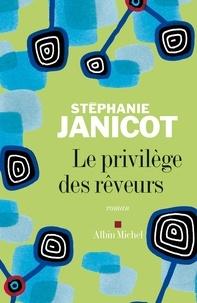 Stéphanie Janicot - Le Privilège des rêveurs.