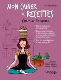 Stéphanie Jouan - Mon cahier de recettes faciles au Thermomix.