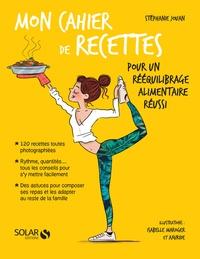 Stéphanie Jouan - Mon cahier de recettes pour un rééquilibrage alimentaire réussi.