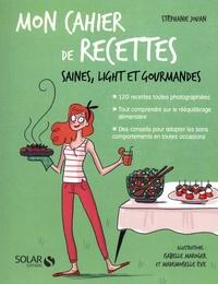 Stéphanie Jouan - Mon cahier de recettes saines, light et gourmandes.