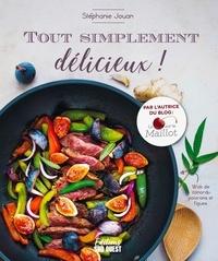 Stéphanie Jouan - Tout simplement délicieux !.