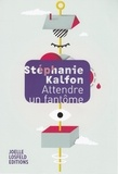 Stéphanie Kalfon - Attendre un fantôme.