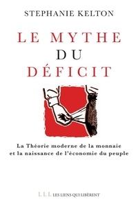 Stephanie Kelton - Le mythe du déficit - La théorie moderne de la monnaie et la naissance de l'économie du peuple.