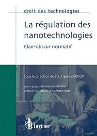 Stéphanie Lacour - La régulation des nanotechnologies - Clair-obscur normatif.