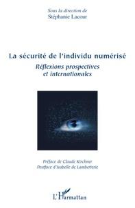Stéphanie Lacour - La sécurité de l'individu numérisé - Réflexions prospectives et internationales.