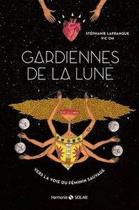 Téléchargement de livre en ligne Gardiennes de la lune  - Vers la voie du féminin sauvage par Stéphanie Lafranque, Vic Oh en francais