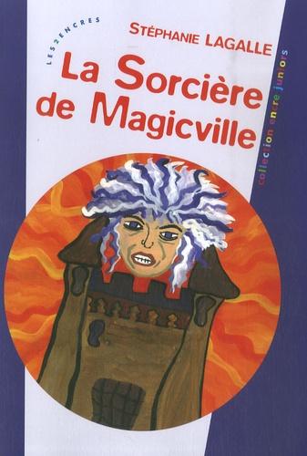Stéphanie Lagalle - La Sorcière de Magicville.