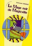 Stéphanie Lagalle - Le Mage noir de Magicville.