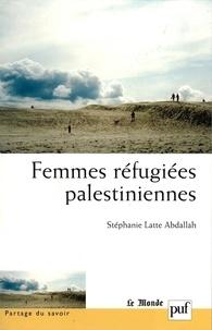 Stéphanie Latte Abdallah - Femmes réfugiées palestiniennes.