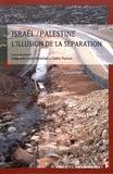 Stéphanie Latte Abdallah et Cédric Parizot - Israël / Palestine, l'illusion de la séparation.